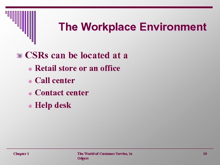 The Workplace Environment CSRs can be located at a Retail store or an office