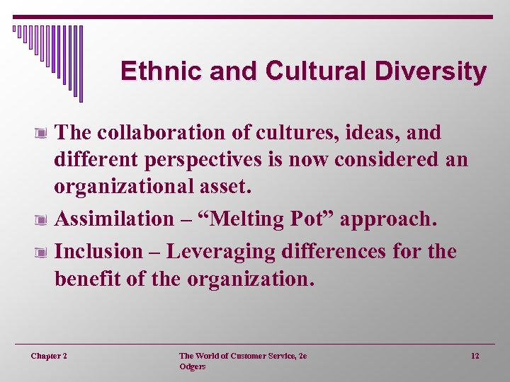 Ethnic and Cultural Diversity The collaboration of cultures, ideas, and different perspectives is now