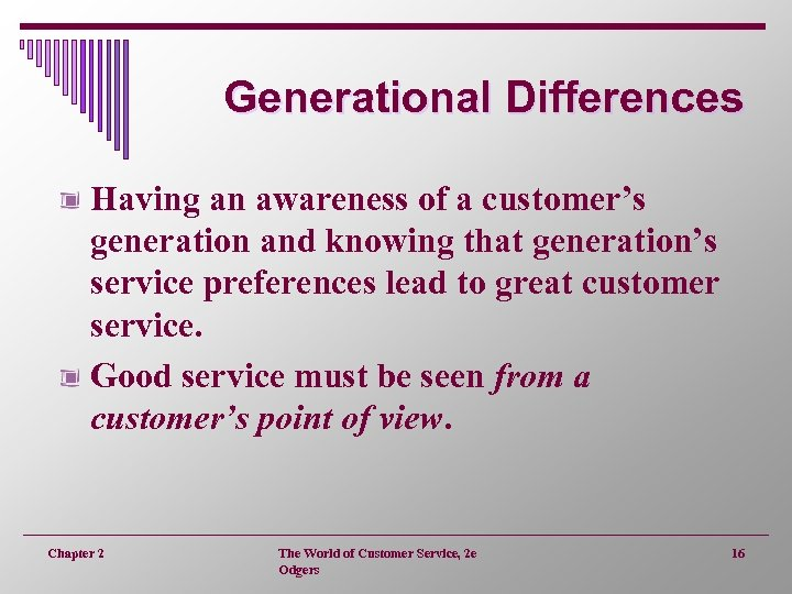 Generational Differences Having an awareness of a customer's generation and knowing that generation's service