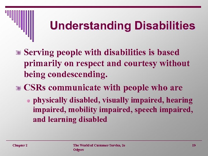 Understanding Disabilities Serving people with disabilities is based primarily on respect and courtesy without