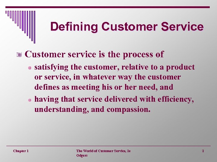 Defining Customer Service Customer service is the process of satisfying the customer, relative to