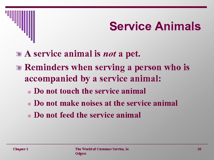Service Animals A service animal is not a pet. Reminders when serving a person