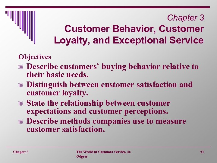 Chapter 3 Customer Behavior, Customer Loyalty, and Exceptional Service Objectives Describe customers' buying behavior