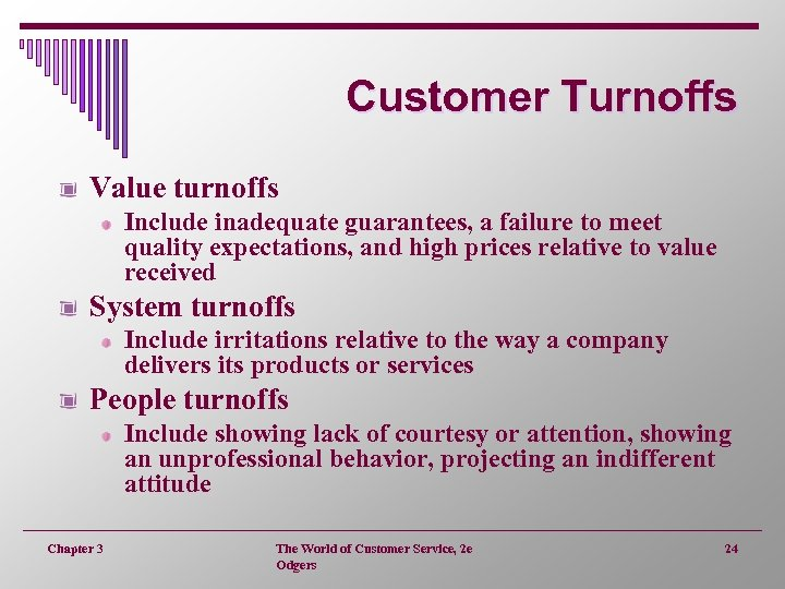 Customer Turnoffs Value turnoffs Include inadequate guarantees, a failure to meet quality expectations, and
