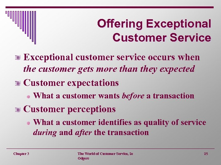 Offering Exceptional Customer Service Exceptional customer service occurs when the customer gets more than