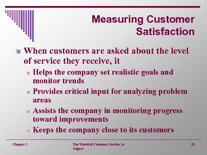 Measuring Customer Satisfaction When customers are asked about the level of service they receive,