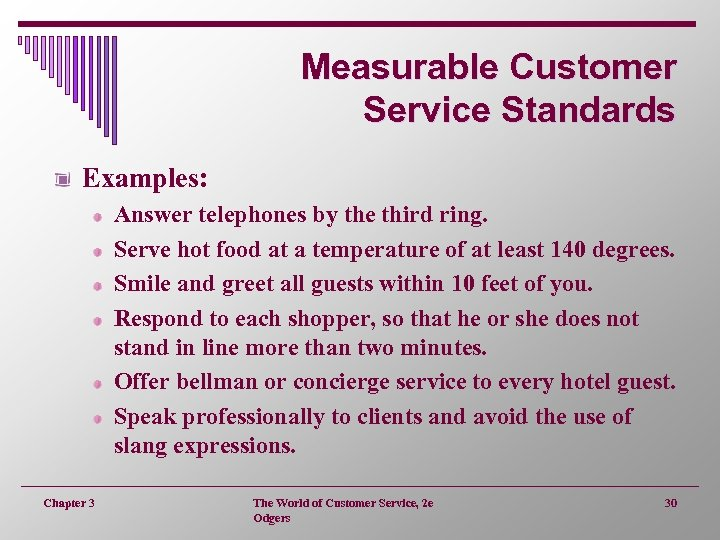 Measurable Customer Service Standards Examples: Answer telephones by the third ring. Serve hot food