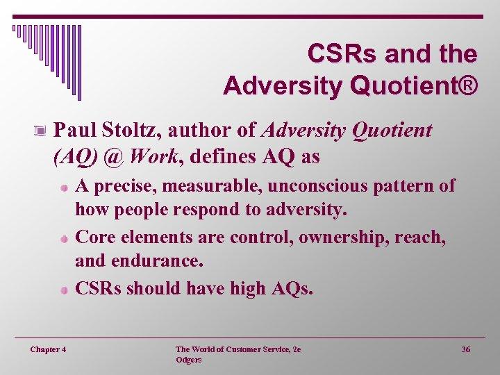 CSRs and the Adversity Quotient® Paul Stoltz, author of Adversity Quotient (AQ) @ Work,