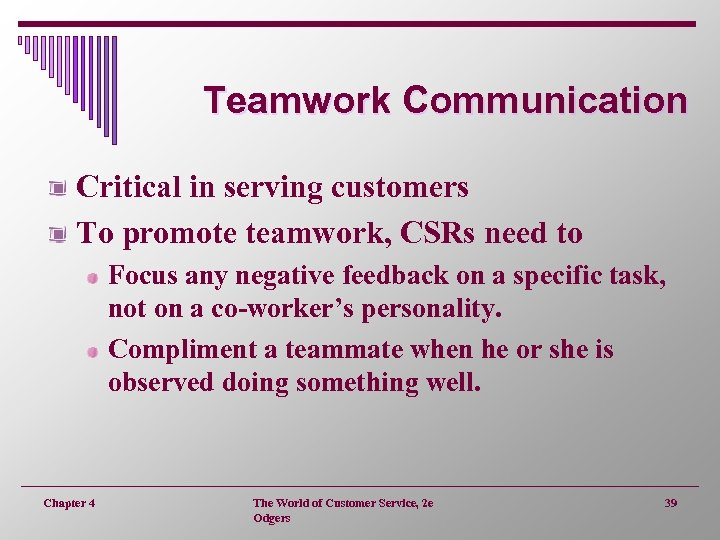 Teamwork Communication Critical in serving customers To promote teamwork, CSRs need to Focus any