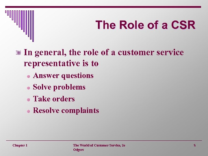 The Role of a CSR In general, the role of a customer service representative