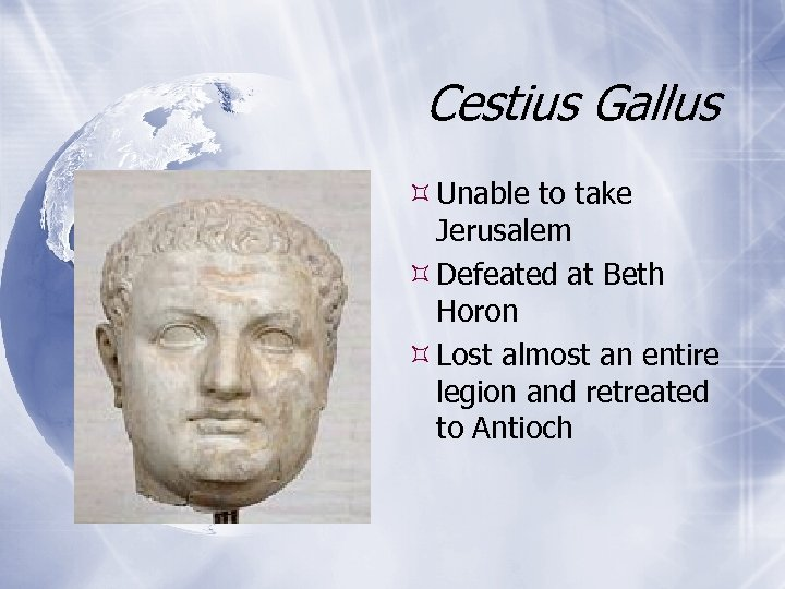 Cestius Gallus Unable to take Jerusalem Defeated at Beth Horon Lost almost an entire