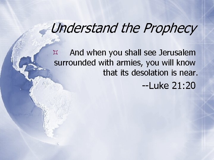 Understand the Prophecy And when you shall see Jerusalem surrounded with armies, you will
