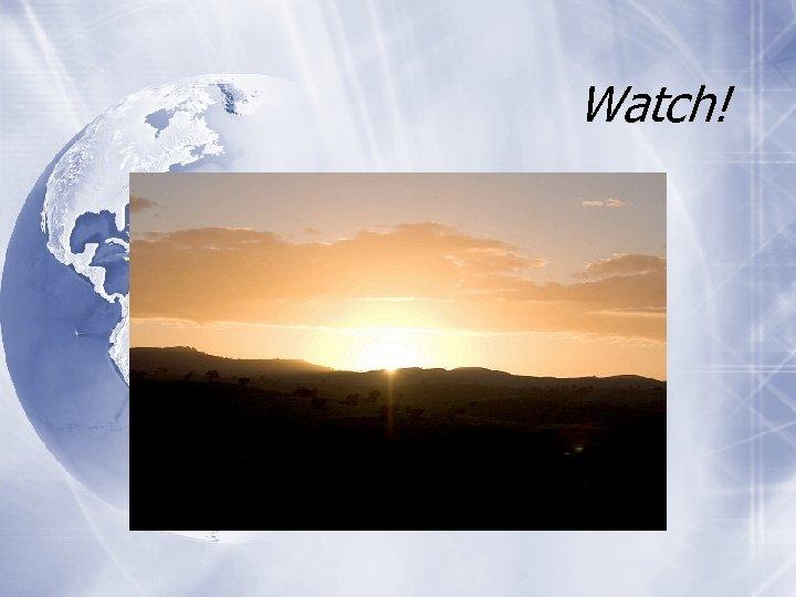 Watch!