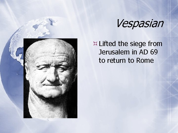 Vespasian Lifted the siege from Jerusalem in AD 69 to return to Rome