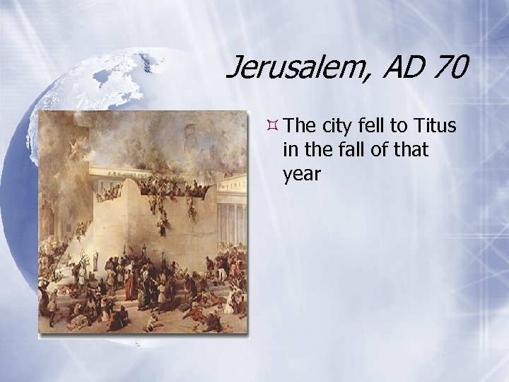 Jerusalem, AD 70 The city fell to Titus in the fall of that year