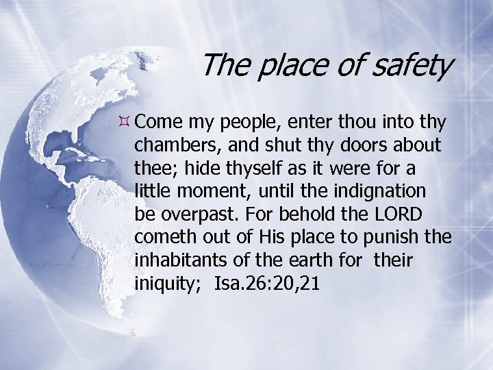 The place of safety Come my people, enter thou into thy chambers, and shut