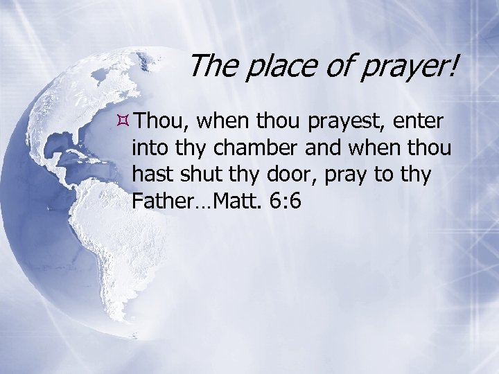 The place of prayer! Thou, when thou prayest, enter into thy chamber and when