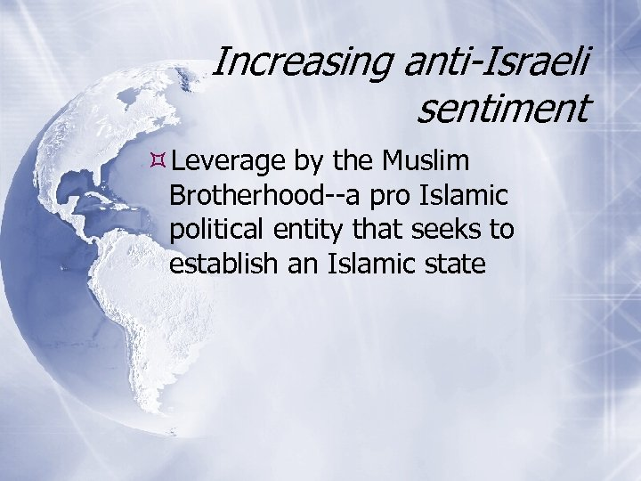 Increasing anti-Israeli sentiment Leverage by the Muslim Brotherhood--a pro Islamic political entity that seeks