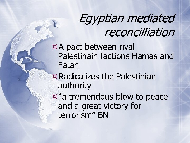 Egyptian mediated reconcilliation A pact between rival Palestinain factions Hamas and Fatah Radicalizes the