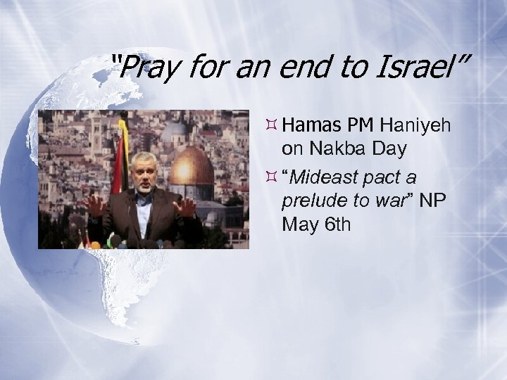 """Pray for an end to Israel"" Hamas PM Haniyeh on Nakba Day ""Mideast pact"