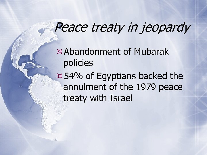 Peace treaty in jeopardy Abandonment of Mubarak policies 54% of Egyptians backed the annulment