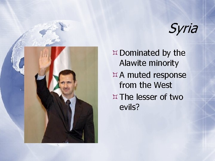 Syria Dominated by the Alawite minority A muted response from the West The lesser