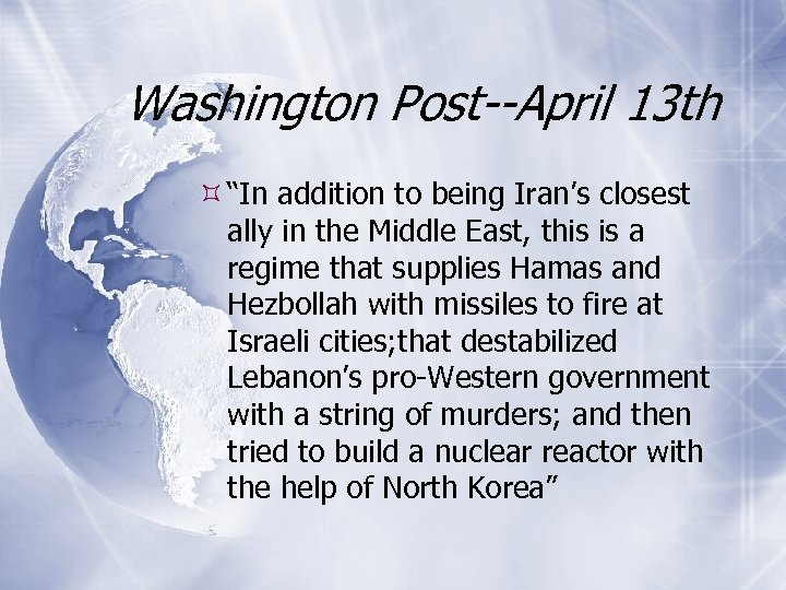 "Washington Post--April 13 th ""In addition to being Iran's closest ally in the Middle"