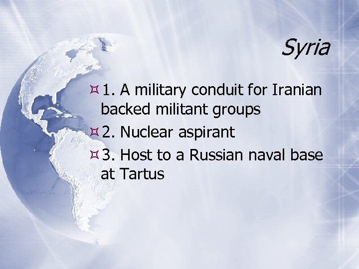 Syria 1. A military conduit for Iranian backed militant groups 2. Nuclear aspirant 3.