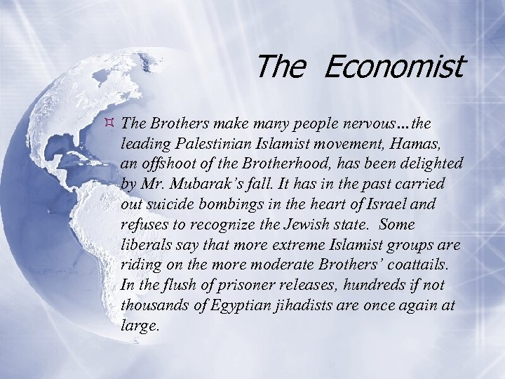 The Economist The Brothers make many people nervous…the leading Palestinian Islamist movement, Hamas, an