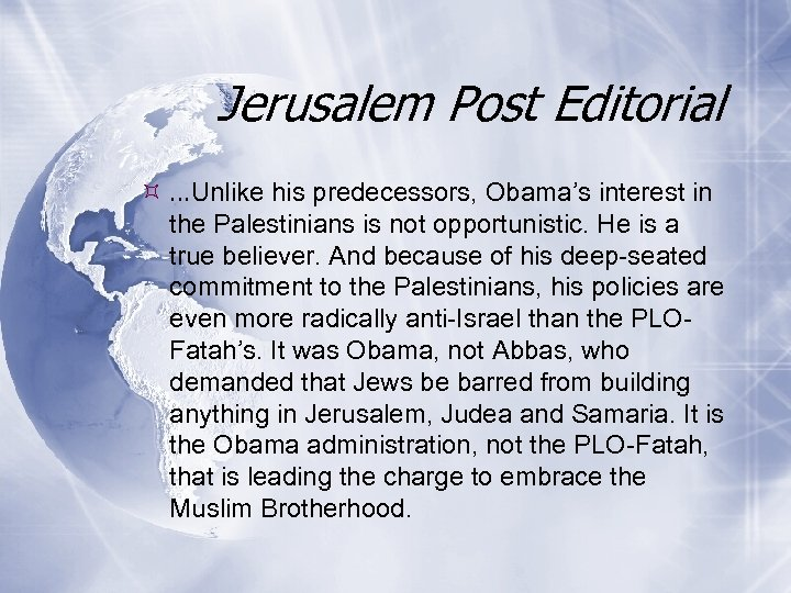 Jerusalem Post Editorial …Unlike his predecessors, Obama's interest in the Palestinians is not opportunistic.