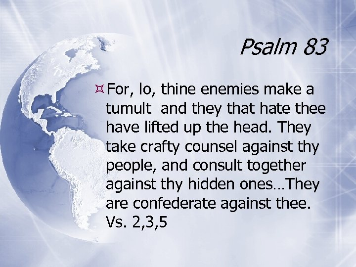 Psalm 83 For, lo, thine enemies make a tumult and they that hate thee