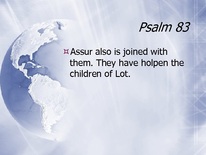 Psalm 83 Assur also is joined with them. They have holpen the children of