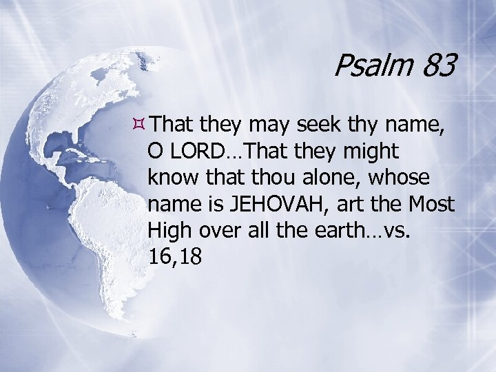Psalm 83 That they may seek thy name, O LORD…That they might know that