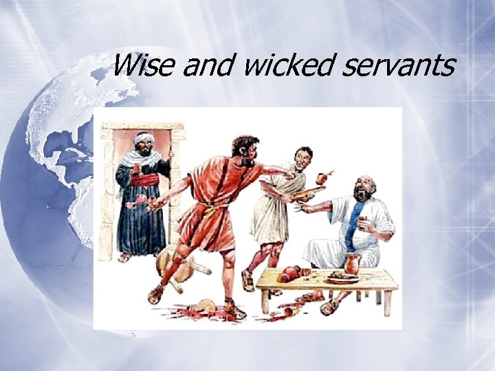 Wise and wicked servants