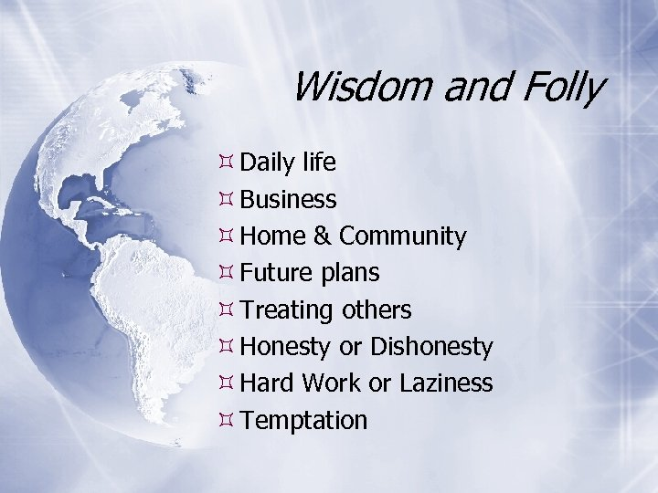 Wisdom and Folly Daily life Business Home & Community Future plans Treating others Honesty