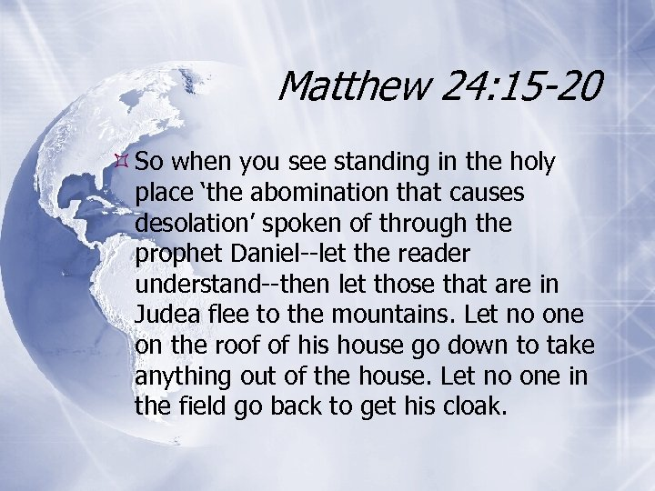 Matthew 24: 15 -20 So when you see standing in the holy place 'the