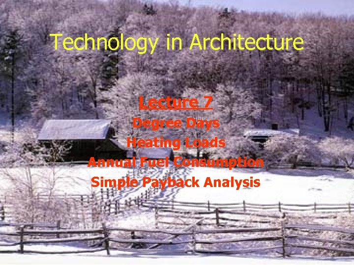 Technology in Architecture Lecture 7 Degree Days Heating Loads Annual Fuel Consumption Simple Payback