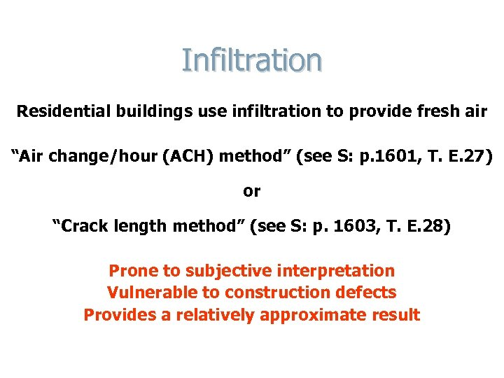 """Infiltration Residential buildings use infiltration to provide fresh air """"Air change/hour (ACH) method"""" (see"""