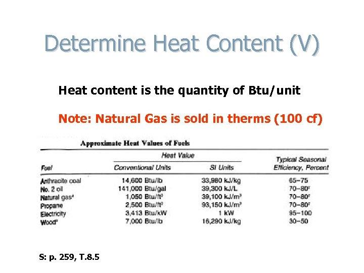 Determine Heat Content (V) Heat content is the quantity of Btu/unit Note: Natural Gas