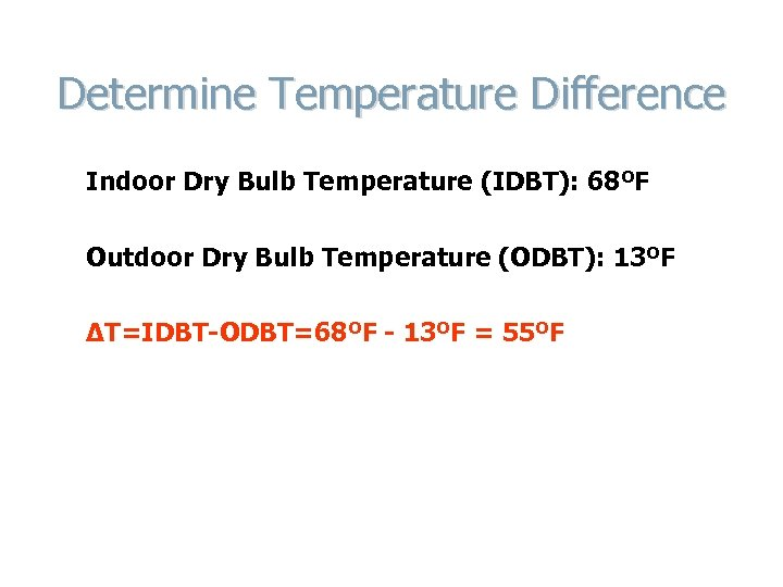 Determine Temperature Difference Indoor Dry Bulb Temperature (IDBT): 68ºF Outdoor Dry Bulb Temperature (ODBT):