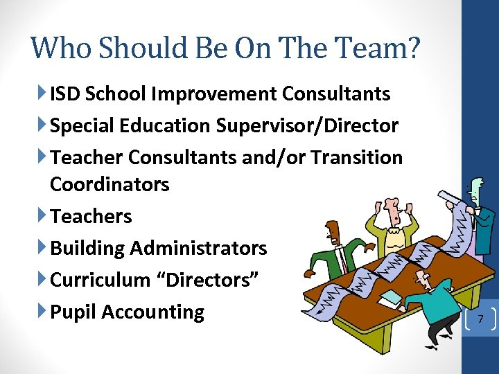Who Should Be On The Team? ISD School Improvement Consultants Special Education Supervisor/Director Teacher