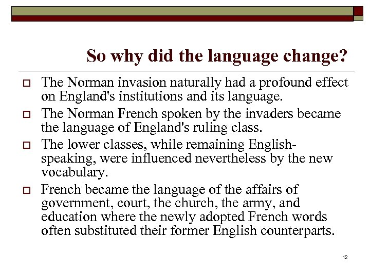 So why did the language change? o o The Norman invasion naturally had a