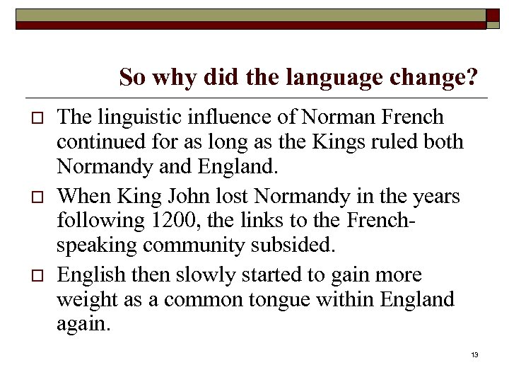 So why did the language change? o o o The linguistic influence of Norman