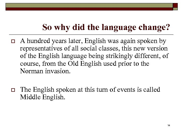 So why did the language change? o A hundred years later, English was again