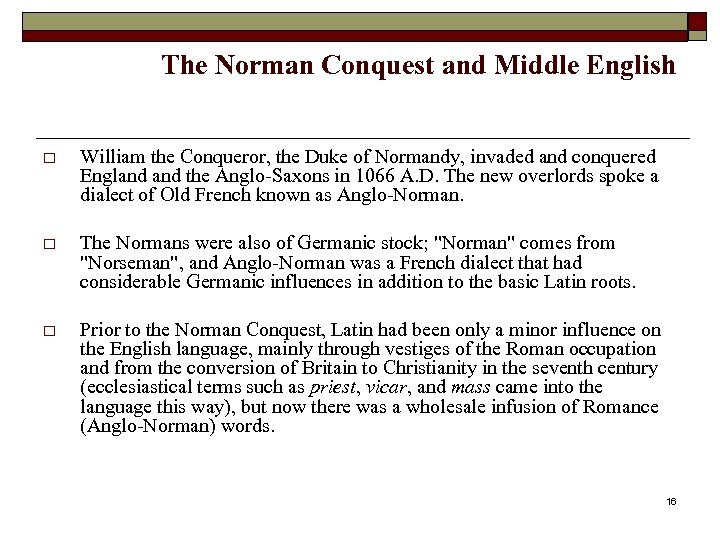 The Norman Conquest and Middle English o William the Conqueror, the Duke of Normandy,