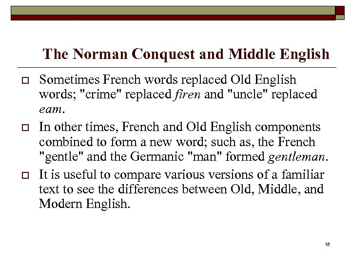 The Norman Conquest and Middle English o o o Sometimes French words replaced Old