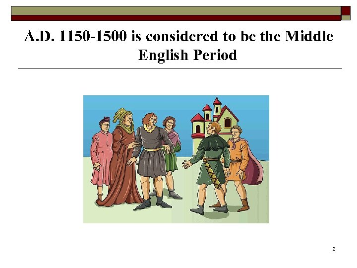A. D. 1150 -1500 is considered to be the Middle English Period 2