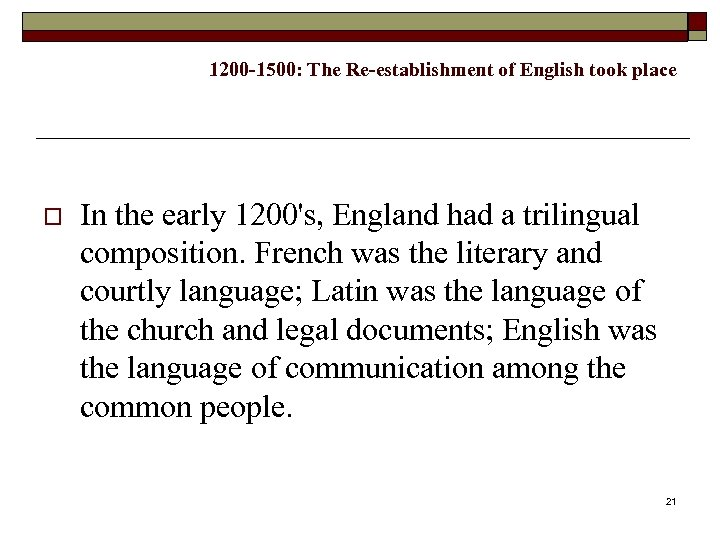 1200 -1500: The Re-establishment of English took place o In the early 1200's, England