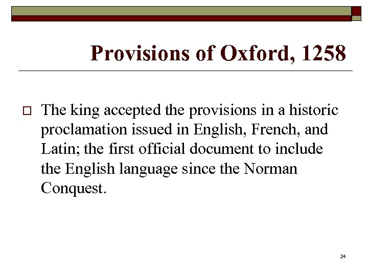 Provisions of Oxford, 1258 o The king accepted the provisions in a historic proclamation