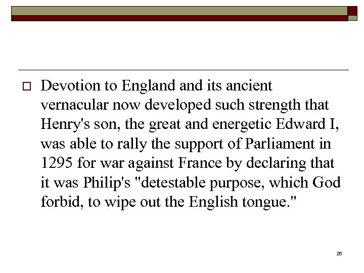 o Devotion to England its ancient vernacular now developed such strength that Henry's son,